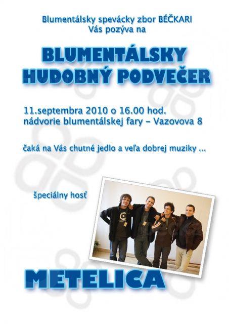 Hudobný podvečer - Pozvánka na druhý ročník blumentálskeho hudobného podvečera.  11. septembra 2010 o 16:00 - farský dvor. Hudobný hosť Metelica.